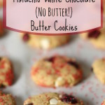 Pistachio-White Chocolate (No Butter!) Butter Cookies