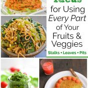 23 Ingenious Recipes That Reduce Food Waste and Use Up Fruit and Vegetable Scraps