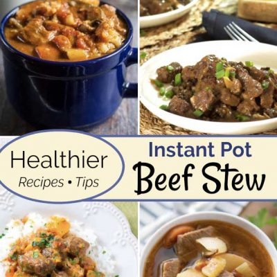 Healthier Instant Pot Beef Stew: Recipes and Tips